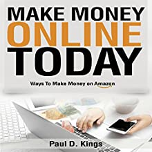 Make Money Online Today: Ways to Make Money on Amazon Audiobook by Paul D. Kings Narrated by Dave Wright