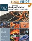 Custom Painting: Cars, Motorcycles, Trucks (Idea Book)