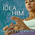 The Idea of Him Audiobook by Holly Peterson Narrated by Coleen Marlo