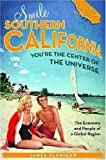 Smile Southern California, Youre the Center of the Universe: The Economy and People of a Global Region (Stanford General Books)
