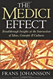 Medici Effect Breakthrough Insights at the Intersection of Ideas, Concepts, & Cultures [HC,2004]