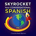 SkyRocket Your Conversational Spanish, Volume 1 Audiobook by Claudia Retif Barrett Narrated by Claudia Retif Barrett, Rebecca María
