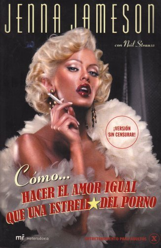 Como Hacer El Amor Igual Que Una Estrella Del Porno / How to Make Love Like a Porn Star (Spanish Edition) by Jameson, Jenna, Strauss, Neil (2008) Paperback