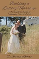 Building a Lasting Marriage: A Couple's Guide to Happily Ever After [Kindle Edition]