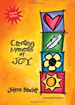 Creating Moments of Joy for the Person with Alzheimer's or Dementia: A Journal for Caregivers, Fourth Edition