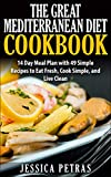 The Great Mediterranean Diet Cookbook: A 14 Day Meal Plan with 49 Simple Recipes to Eat Fresh, Cook Simple, and Live Clean