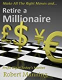 img - for Retire a Millionaire, Profit BIG in Today's Market book / textbook / text book