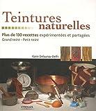 echange, troc Karin Delaunay-Delfs - Teintures naturelles : Plus de 130 recettes expérimentées et partagées Grand teint - Petit teint