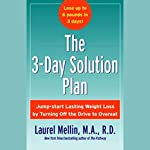 The 3-Day Solution Plan: Jump-start Lasting Weight Loss by Turning Off the Drive to Overeat | Laurel Mellin, R.D.