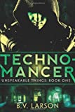 Technomancer (Unspeakable Things: Book One) by B.V. Larson