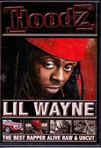 Hoodz: Lil Wayne (The Best Rapper Alive: Raw & Uncut)