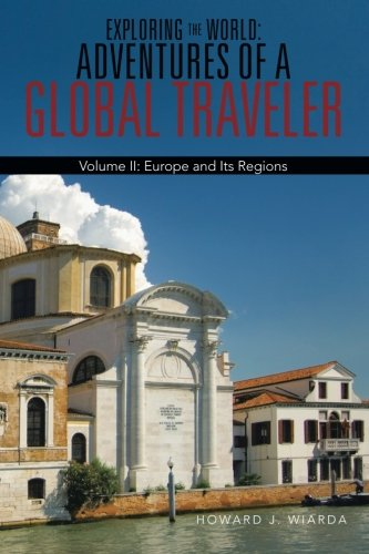 Exploring the World - Adventures of a Global Traveler: Europe and Its Regions