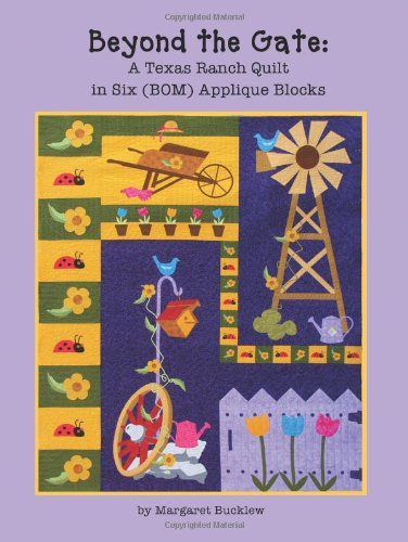 Beyond the Gate: A Texas Ranch Quilt in Six (BOM) Applique Blocks