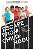 Escape From Childhood: The Needs and Rights of Children (1484877373) by Holt, John C.