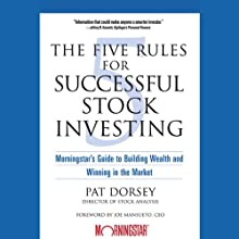 The Five Rules for Successful Stock Investing: Morningstar's Guide to Building Wealth and Winning in the Market | Livre audio Auteur(s) : Pat Dorsey, Joe Mansueto Narrateur(s) : Marty Moran