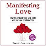 Manifesting Love: How to Attract your Soul Mate with the Law of Attraction | Eddie Coronado
