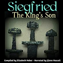 Siegfried, The King's Son (       UNABRIDGED) by Elizabeth Heber Narrated by Glenn Hascall
