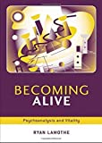 img - for Becoming Alive: Psychoanalysis and Vitality by Lamothe, Ryan (2005) Hardcover book / textbook / text book