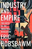 Industry and Empire: The Birth of the Industrial Revolution (1565845617) by Hobsbawm, E. J.