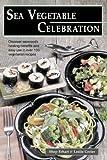 Sea Vegetable Celebration: Recipes Using Ocean Vegetables