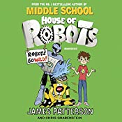 House of Robots: Robots Go Wild!: House of Robots 2 | James Patterson