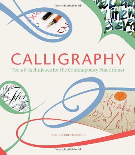 Calligraphy: Tools and Techniques for the Contemporary  Practitioner
