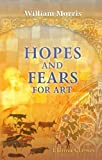 Hopes and Fears for Art: Five Lectures (0543703355) by Morris, William