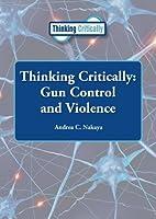 Thinking Critically Gun Control and Violence