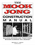 img - for Mook Jong Construction Manual: Building Modern and Traditional Wooden Dummies on a Budget book / textbook / text book