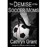 The Demise Of The Soccer Moms (A Suburban Noir Novel) ~ Cathryn Grant