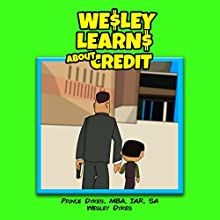 Wesley Learns About Credit Audiobook by Prince Dykes MBA IAR SA, Wesley Dykes Narrated by Katie Dehnart