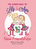 Gordon A. Briley The Adventures of Lily & Ava: New Friendships
