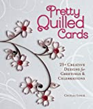 Pretty Quilled Cards: 25+ Creative Designs for Greetings and Celebrations