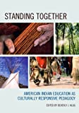 img - for Standing Together: American Indian Education as Culturally Responsive Pedagogy book / textbook / text book
