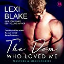 The Dom Who Loved Me: Masters and Mercenaries, Book 1 Audiobook by Lexi Blake Narrated by Ryan West