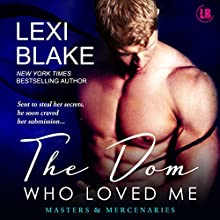 The Dom Who Loved Me: Masters and Mercenaries, Book 1 (       UNABRIDGED) by Lexi Blake Narrated by Ryan West