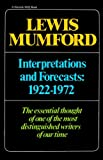Interpretations & Forecasts 1922-1972: Studies in Literature, History, Biography, Technics, and Contemporary Society (Harvest/HBJ Book) (015644903X) by Lewis Mumford