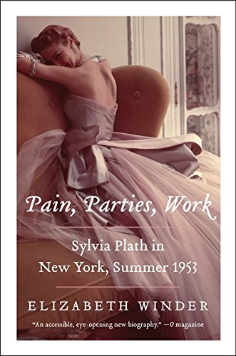 Pain, Parties, Work: Sylvia Plath in New York, Summer 1953 (P.S.)