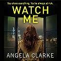 Watch Me Audiobook by Angela Clarke Narrated by Imogen Wilde