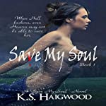 Save My Soul: Book 1 (       UNABRIDGED) by K. S. Haigwood Narrated by Erin Mallon