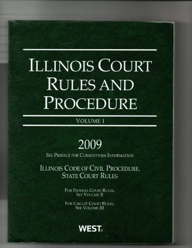 Illinois Court Rules and Procedure 2009: State Rules