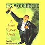 A Few Quick Ones (       UNABRIDGED) by P.G. Wodehouse Narrated by Jonathan Cecil