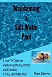 img - for Maintaing a Salt Water Pool: A How-To Guide on Maintaining the Equipment and Chemistry Balance in Your Salt Water Pool book / textbook / text book