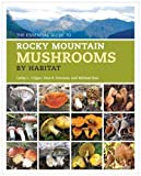 img - for Essential Guide to Rocky Mountain Mushrooms by Habitat book / textbook / text book