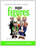 img - for Squires Kitchen's Guide to Making Sugar Figures: 24 Fun Cake-top Characters for Every Celebration book / textbook / text book