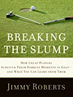 Breaking the Slump LP: How Great Players Survived Their Darkest Moments in Golf--and What You Can Learn from Them