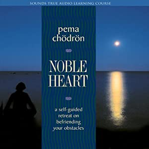 Noble Heart: A Self-Guided Retreat on Befriending Your Obstacles | [Pema Chodron]