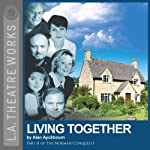 Living Together: Part Two of Alan Ayckbourn's The Norman Conquests trilogy | Alan Ayckbourn
