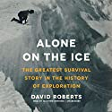 Alone on the Ice: The Greatest Survival Story in the History of Exploration (       UNABRIDGED) by David Roberts Narrated by Matthew Brenher
