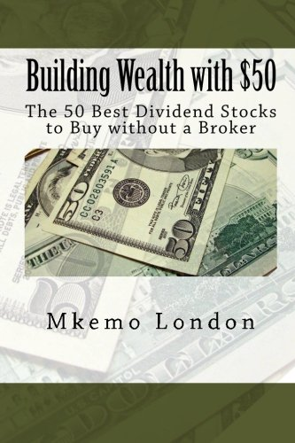 Building Wealth with $50: The 50 Best Dividend Stocks to Buy without a Broker (London Buildings compare prices)